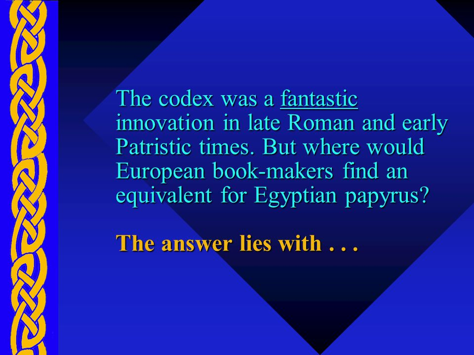 The codex was a fantastic innovation in late Roman and early Patristic times.