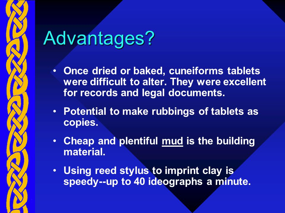 Advantages. Once dried or baked, cuneiforms tablets were difficult to alter.