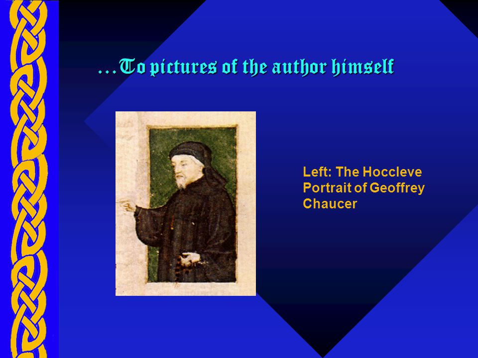 …To pictures of the author himself Left: The Hoccleve Portrait of Geoffrey Chaucer