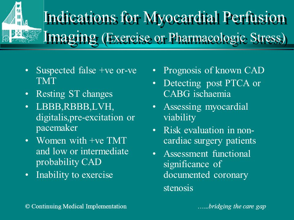 © Continuing Medical Implementation …...bridging the care gap Indications for Myocardial Perfusion Imaging (Exercise or Pharmacologic Stress) Suspecte