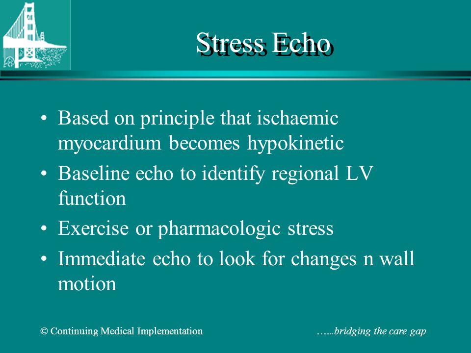 © Continuing Medical Implementation …...bridging the care gap Stress Echo Based on principle that ischaemic myocardium becomes hypokinetic Baseline ec