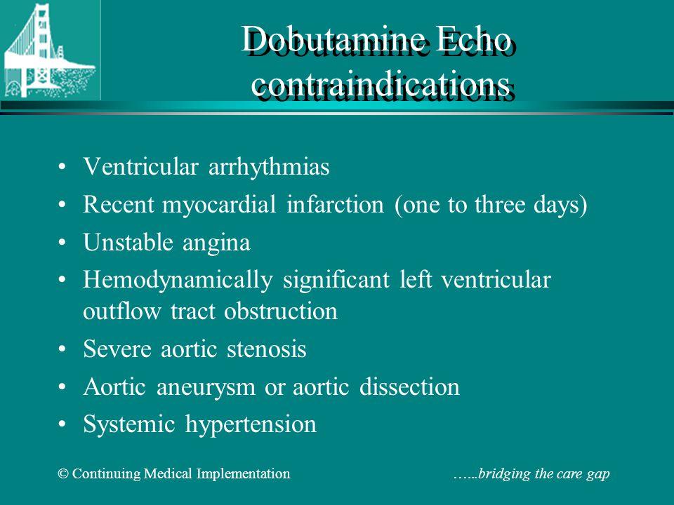 © Continuing Medical Implementation …...bridging the care gap Dobutamine Echo contraindications Ventricular arrhythmias Recent myocardial infarction (