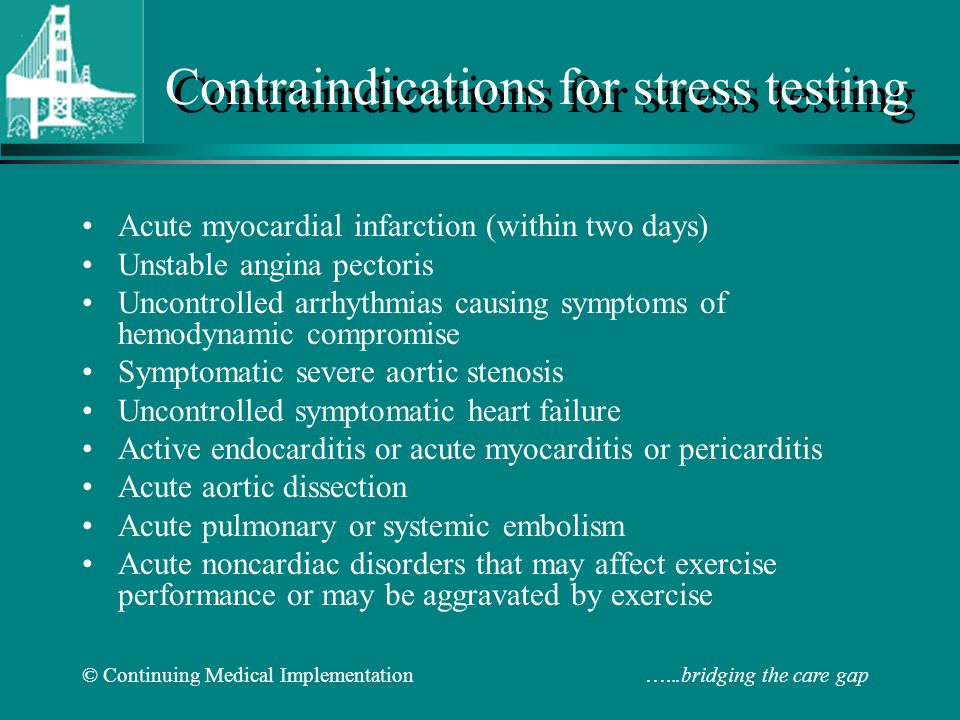 © Continuing Medical Implementation …...bridging the care gap Contraindications for stress testing Acute myocardial infarction (within two days) Unsta