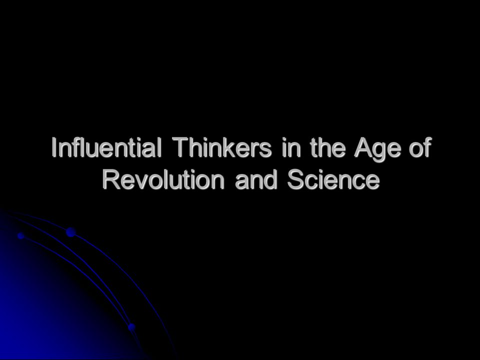 Influential Thinkers in the Age of Revolution and Science