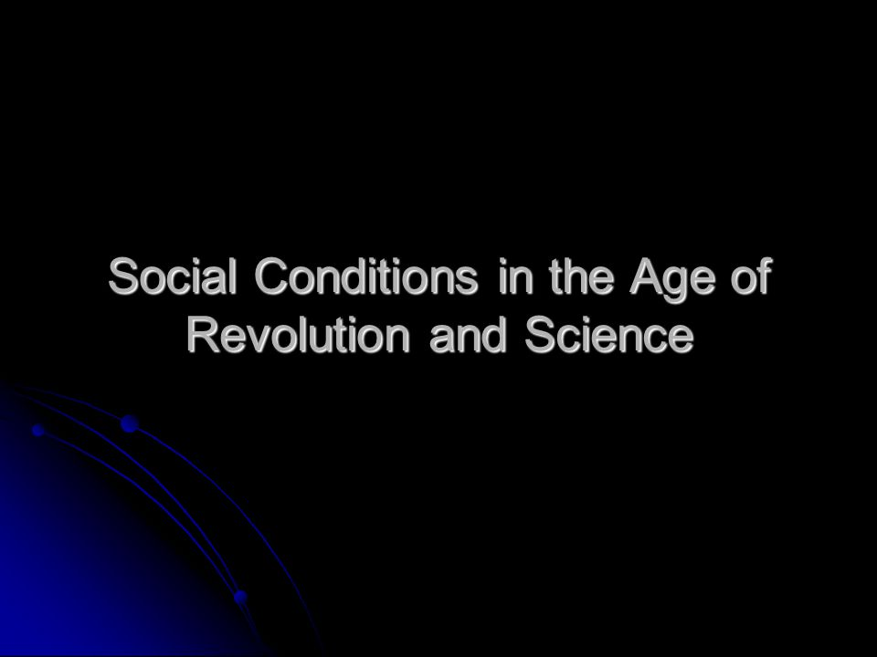 Social Conditions in the Age of Revolution and Science