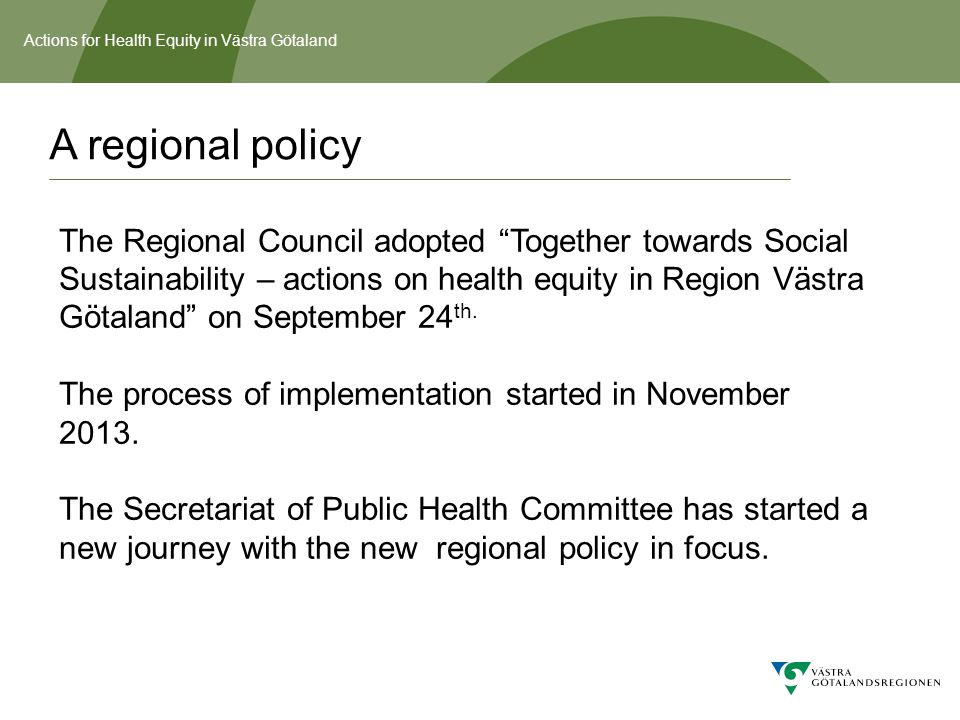 "A regional policy The Regional Council adopted ""Together towards Social Sustainability – actions on health equity in Region Västra Götaland"" on Septem"