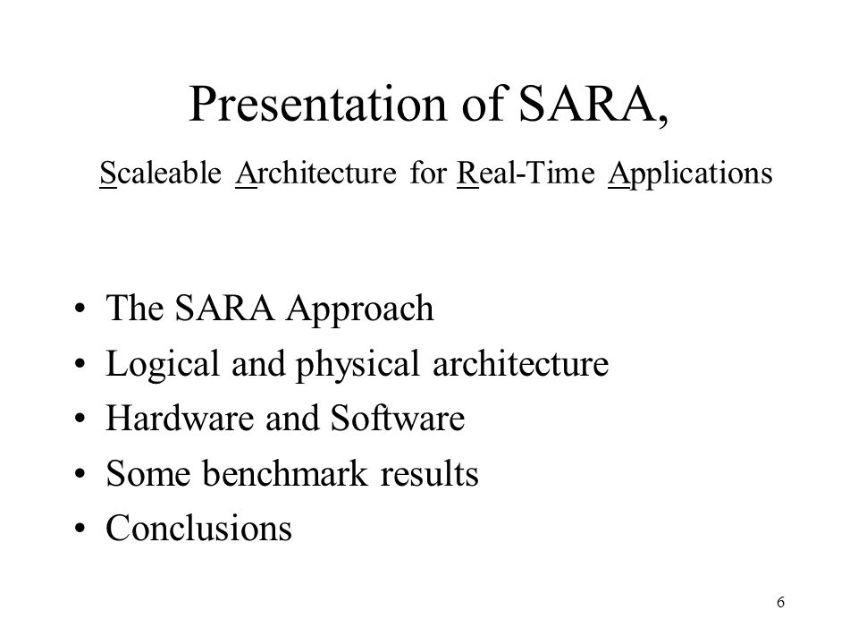 7 SARA Approach (main objectives) Performance –Scalability Predictability (HW/SW) Simple Observability and controllability Component oriented design – adapter for different standards Fault Tolerance