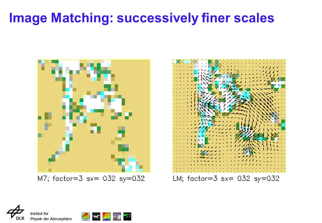 Institut für Physik der Atmosphäre Image Matching: successively finer scales