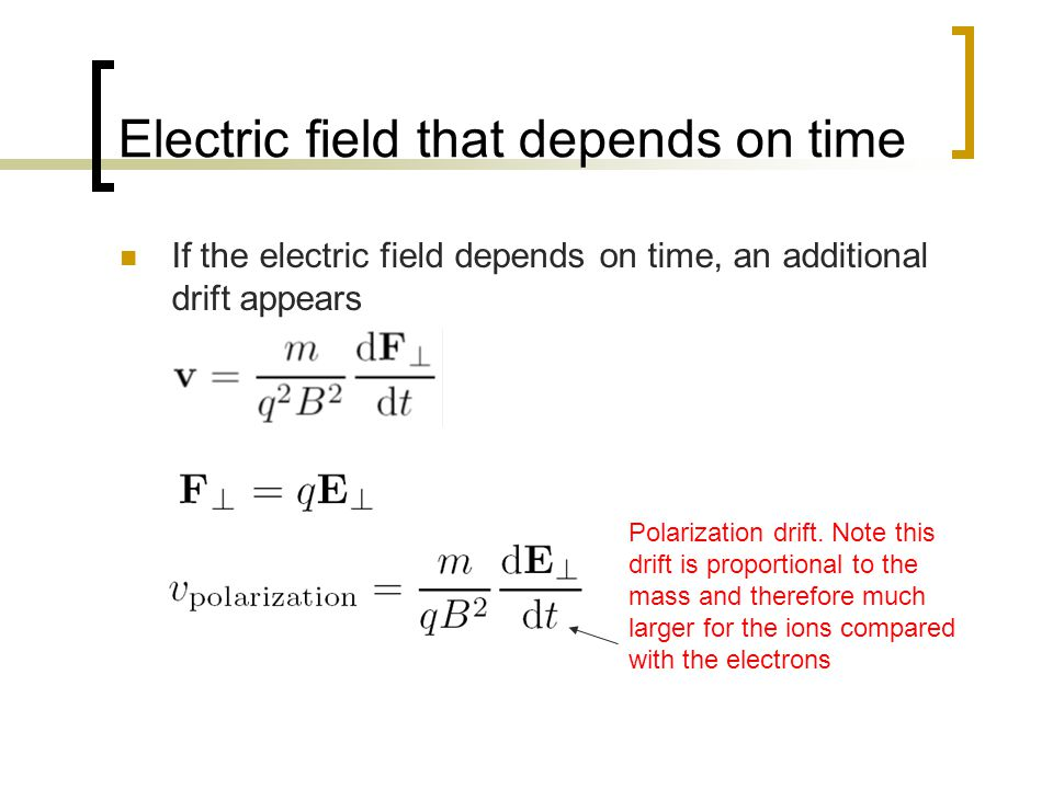 Electric field that depends on time If the electric field depends on time, an additional drift appears Polarization drift. Note this drift is proporti