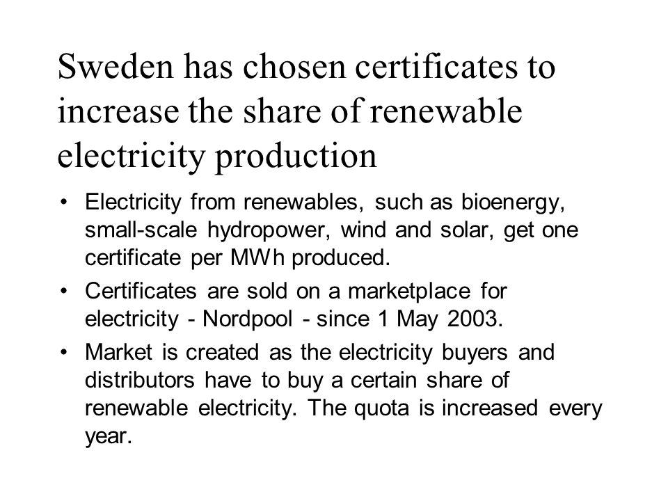 Sweden has chosen certificates to increase the share of renewable electricity production Electricity from renewables, such as bioenergy, small-scale h