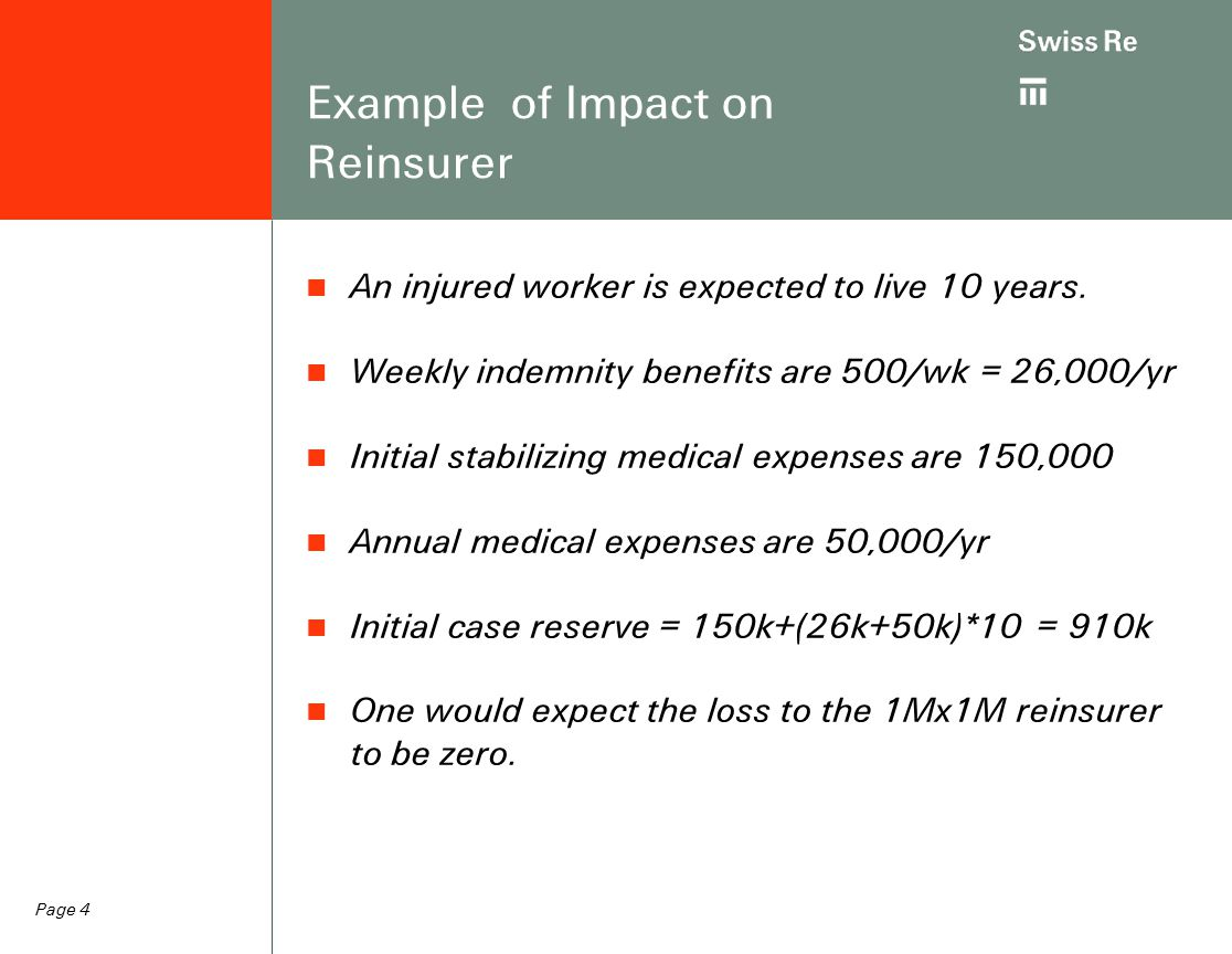 Page 4 Example of Impact on Reinsurer An injured worker is expected to live 10 years.