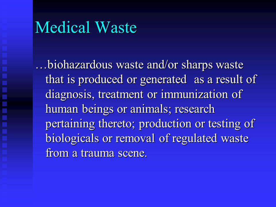 Forms of Medical Waste Solid Solid  Labware (flasks, tubes, plates, bottle, vials)  Pipettes (could also be sharps)  Lab waste (stocks, specimens, cultures, swabs, vaccines)  Gloves, apparel, wipes Liquid Liquid  Aspirates, culture fluids, rinses, washes  Sera, body fluids Sharps Sharps  Anything with a point or edge capable of piercing or cutting