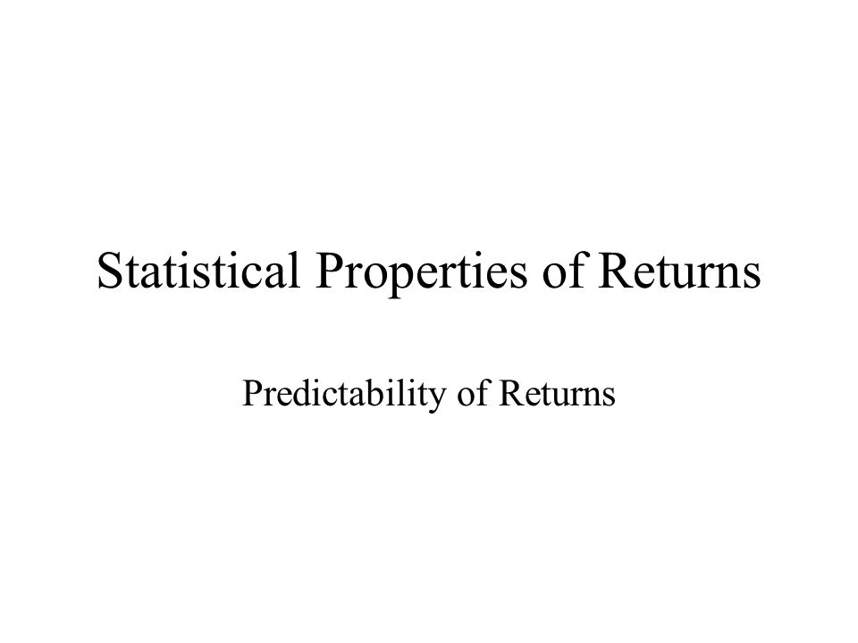 Statistical Properties of Returns Predictability of Returns