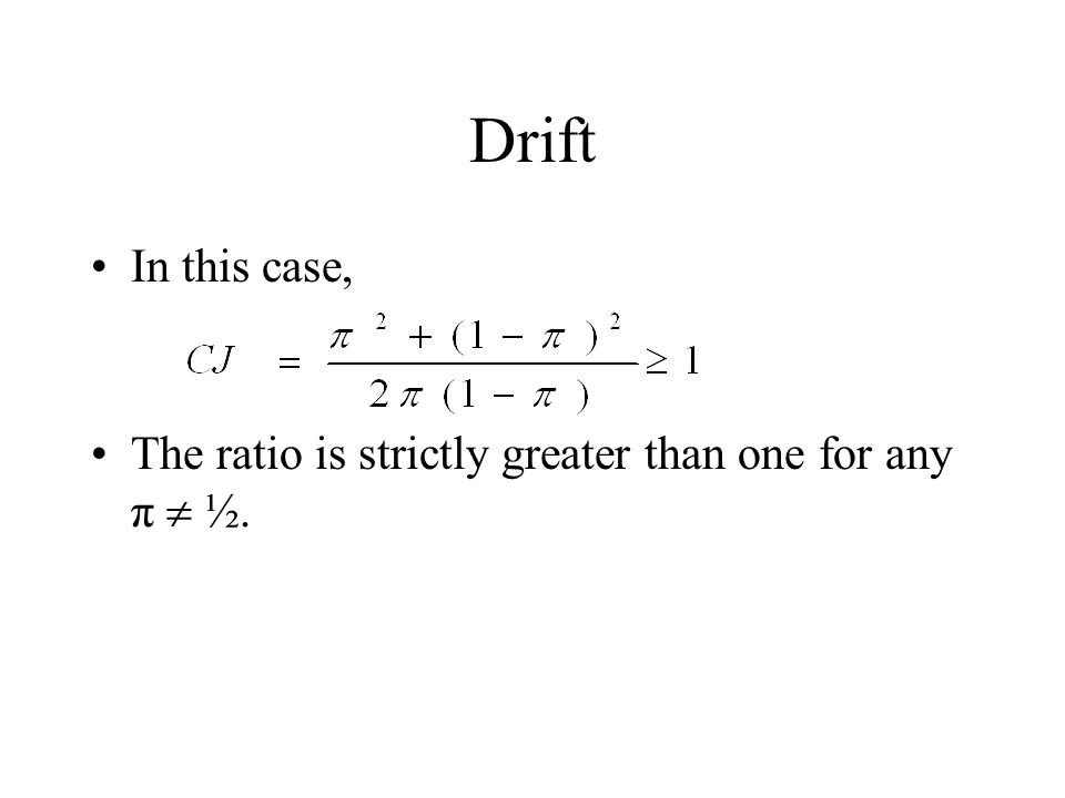 Drift In this case, The ratio is strictly greater than one for any π  ½.