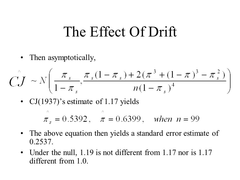 The Effect Of Drift Then asymptotically, CJ(1937)'s estimate of 1.17 yields The above equation then yields a standard error estimate of 0.2537.