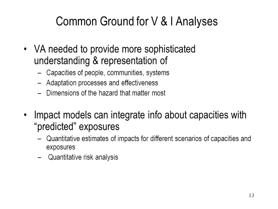 13 Common Ground for V & I Analyses VA needed to provide more sophisticated understanding & representation of –Capacities of people, communities, syst