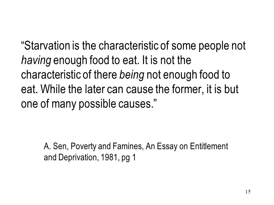"15 ""Starvation is the characteristic of some people not having enough food to eat. It is not the characteristic of there being not enough food to eat."