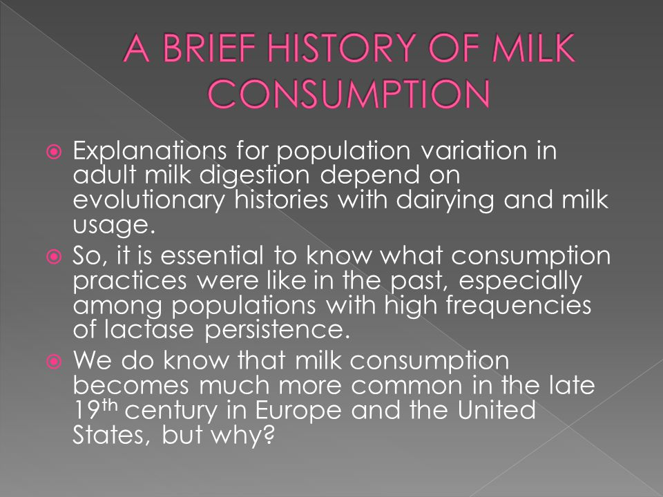  Explanations for population variation in adult milk digestion depend on evolutionary histories with dairying and milk usage.