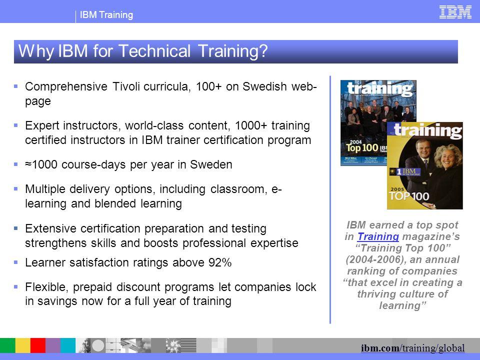 IBM Training ibm.com/training/global Why IBM for Technical Training.