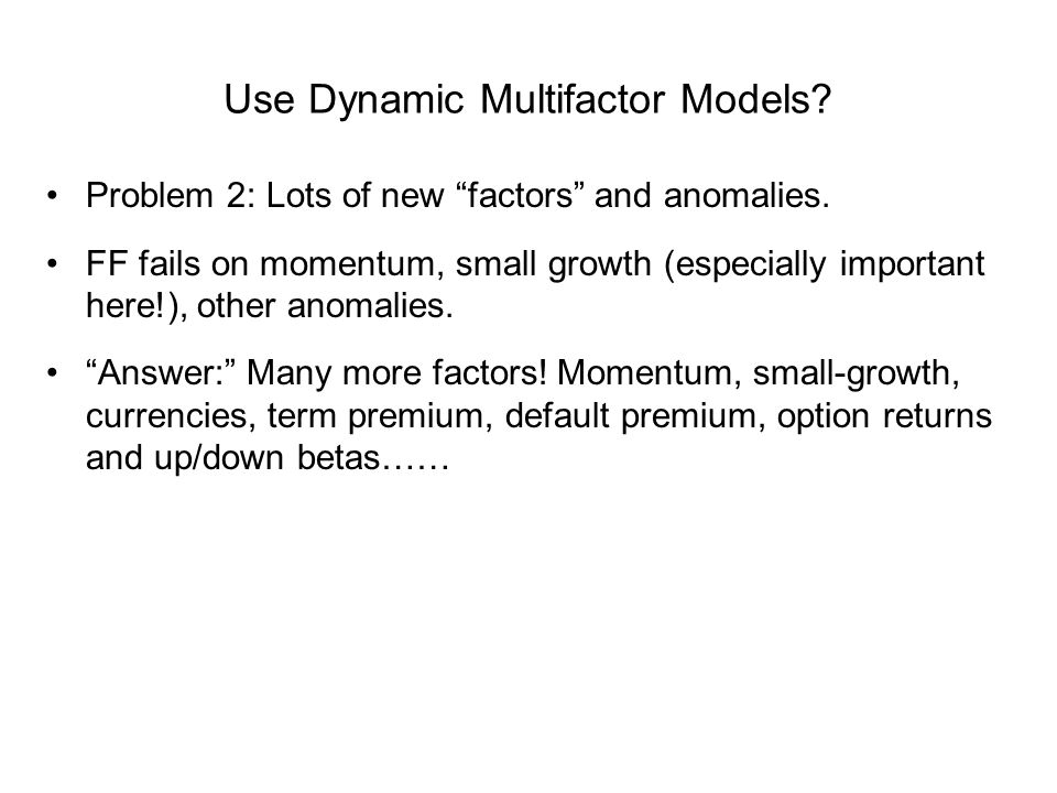 Use Dynamic Multifactor Models. Problem 2: Lots of new factors and anomalies.