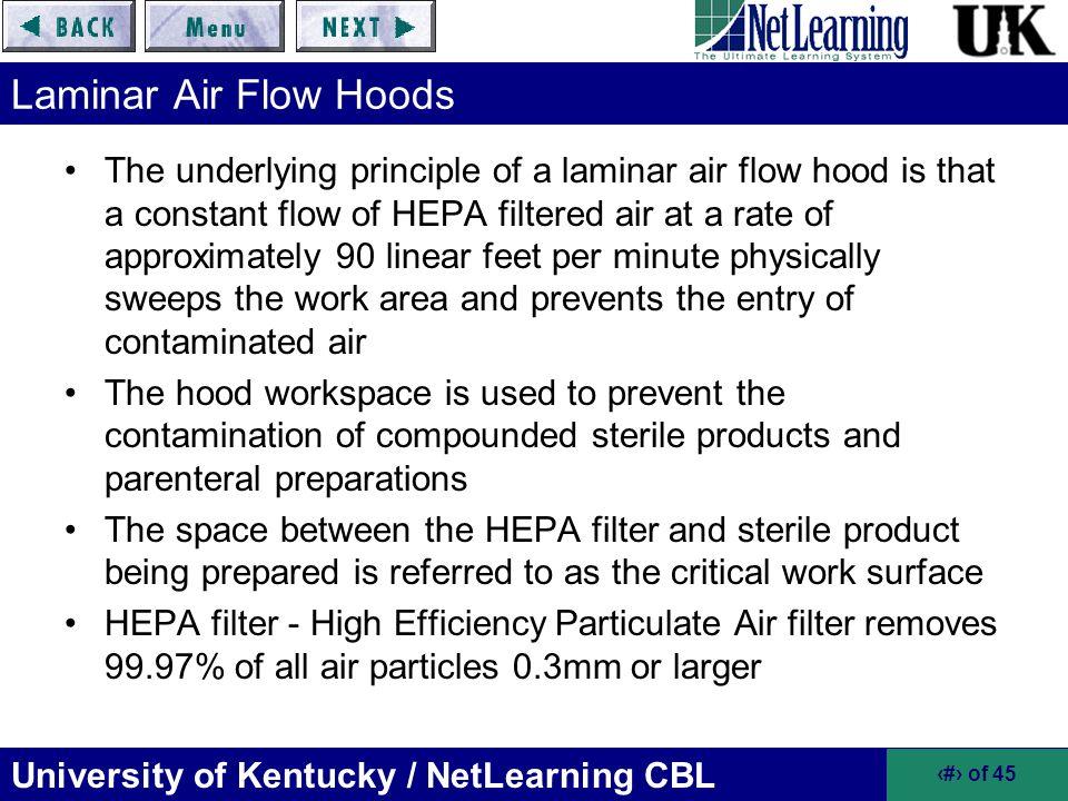 University of Kentucky / NetLearning CBL 8 of 45 Laminar Air Flow Hoods The underlying principle of a laminar air flow hood is that a constant flow of