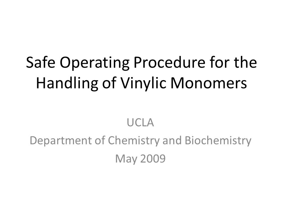 Safe Operating Procedure for the Handling of Vinylic Monomers UCLA Department of Chemistry and Biochemistry May 2009
