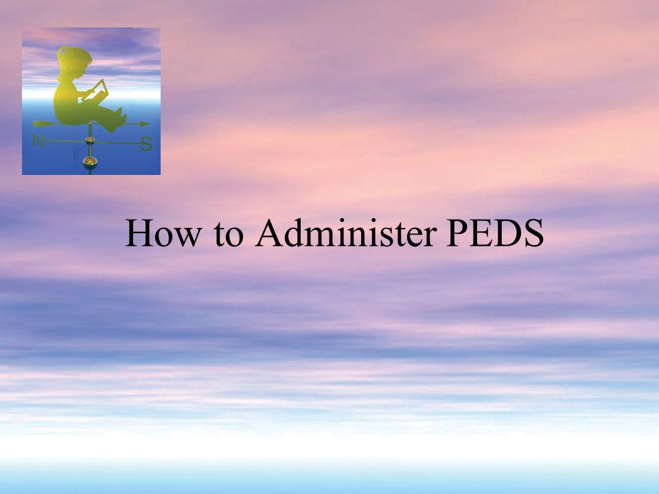 How to Administer PEDS