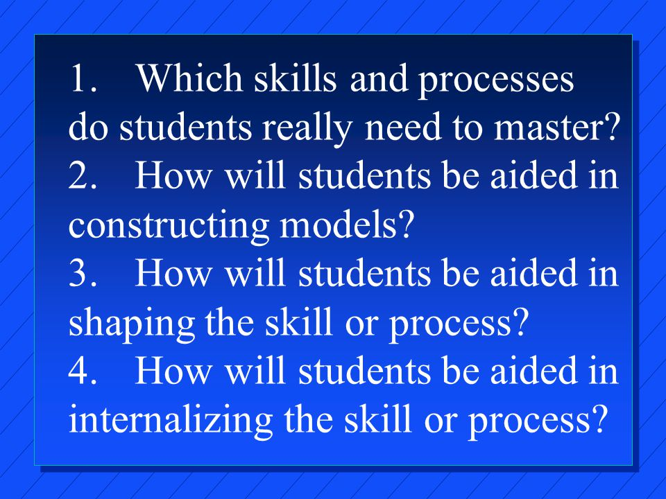1.Which skills and processes do students really need to master.
