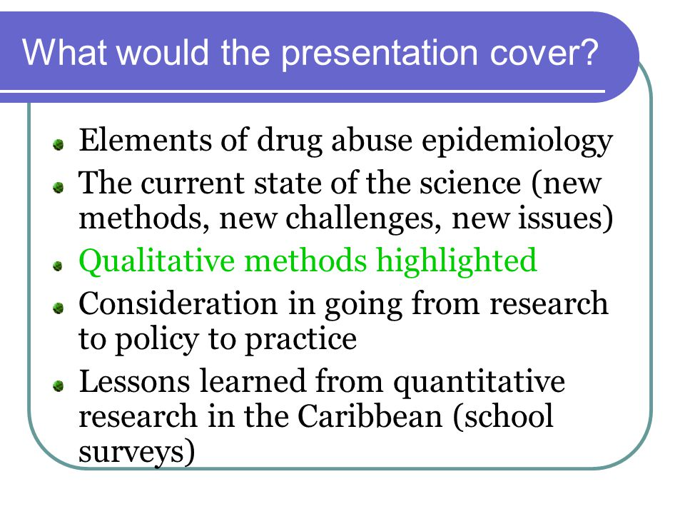 Working definitions (drug abuse research) Drug abuse research help countries to obtain better information about the nature and extent of drug use and drug abuse It provides systematic methods to collect qualitative data about drug use and quantitative data on patterns and consequences of drug use or abuse