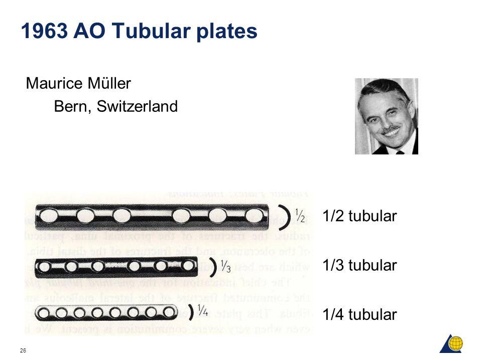 26 1963 AO Tubular plates Maurice Müller Bern, Switzerland 1/2 tubular 1/4 tubular 1/3 tubular