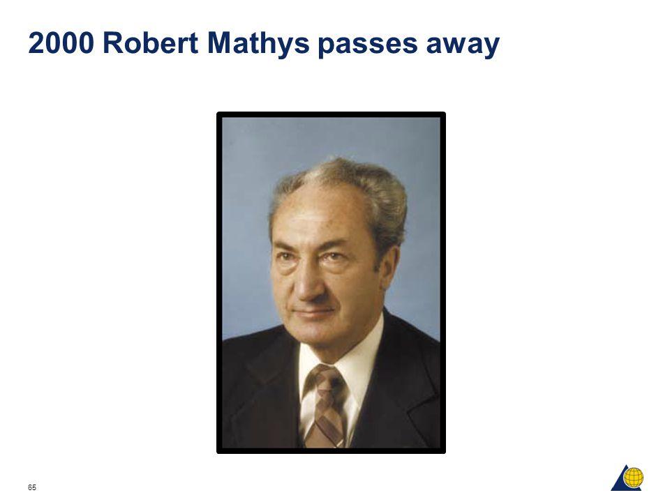 65 2000 Robert Mathys passes away