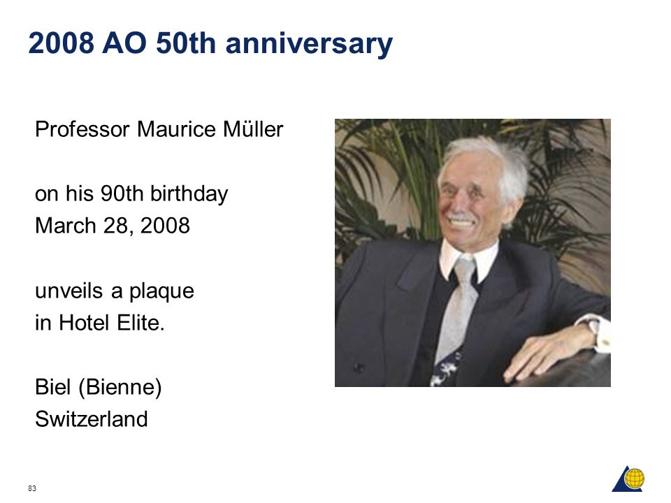 83 2008 AO 50th anniversary Professor Maurice Müller on his 90th birthday March 28, 2008 unveils a plaque in Hotel Elite.