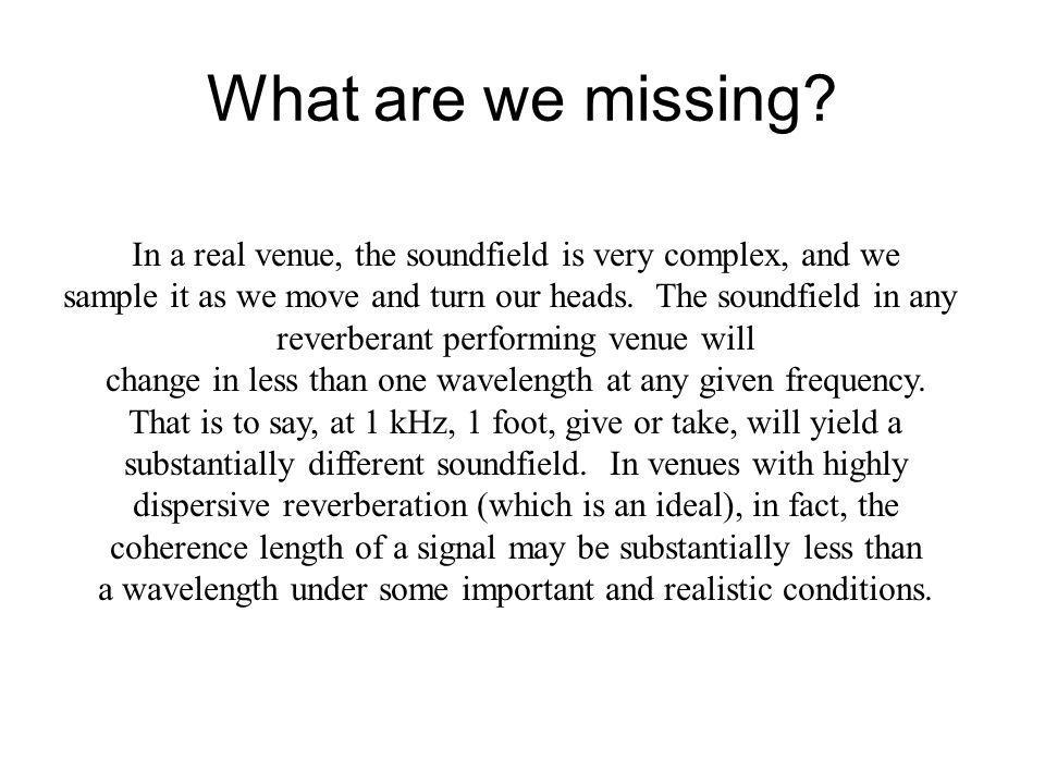 Listening to Diffuse Soundfields Diffuse soundfields will not have correlated envelopes at the two ears in the relevant frequency ranges.