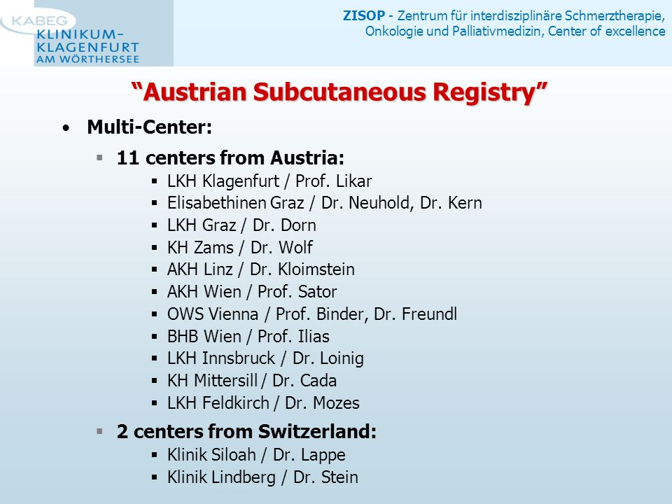 ZISOP - Zentrum für interdisziplinäre Schmerztherapie, Onkologie und Palliativmedizin, Center of excellence Multi-Center:  11 centers from Austria:  LKH Klagenfurt / Prof.
