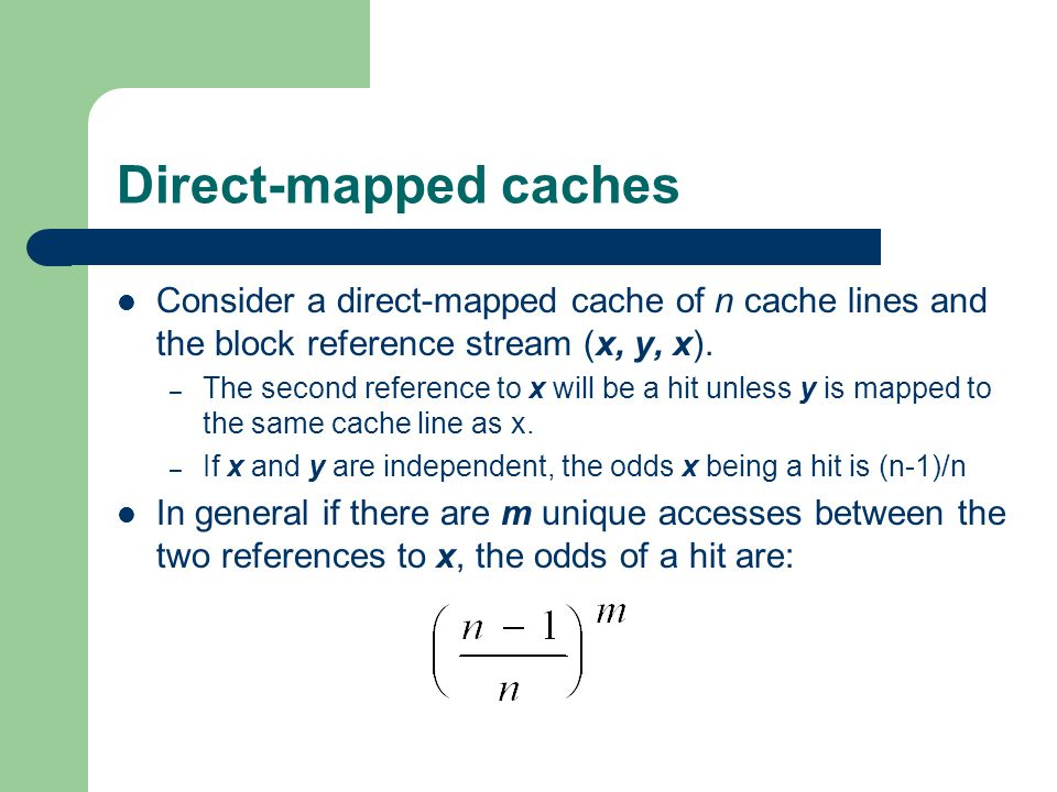 Direct-mapped caches Consider a direct-mapped cache of n cache lines and the block reference stream (x, y, x).