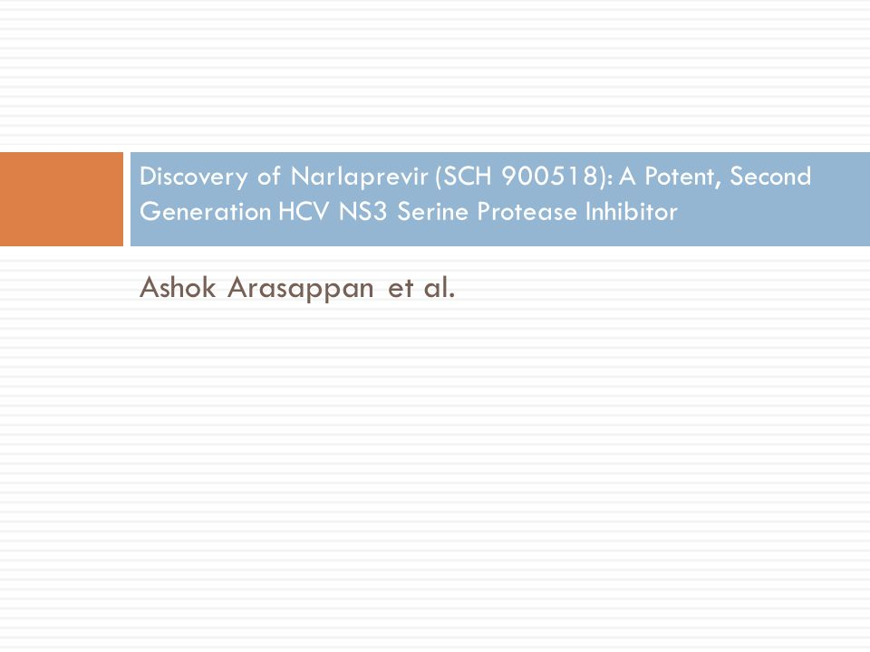 Discovery of Narlaprevir (SCH 900518): A Potent, Second Generation HCV NS3 Serine Protease Inhibitor Ashok Arasappan et al.
