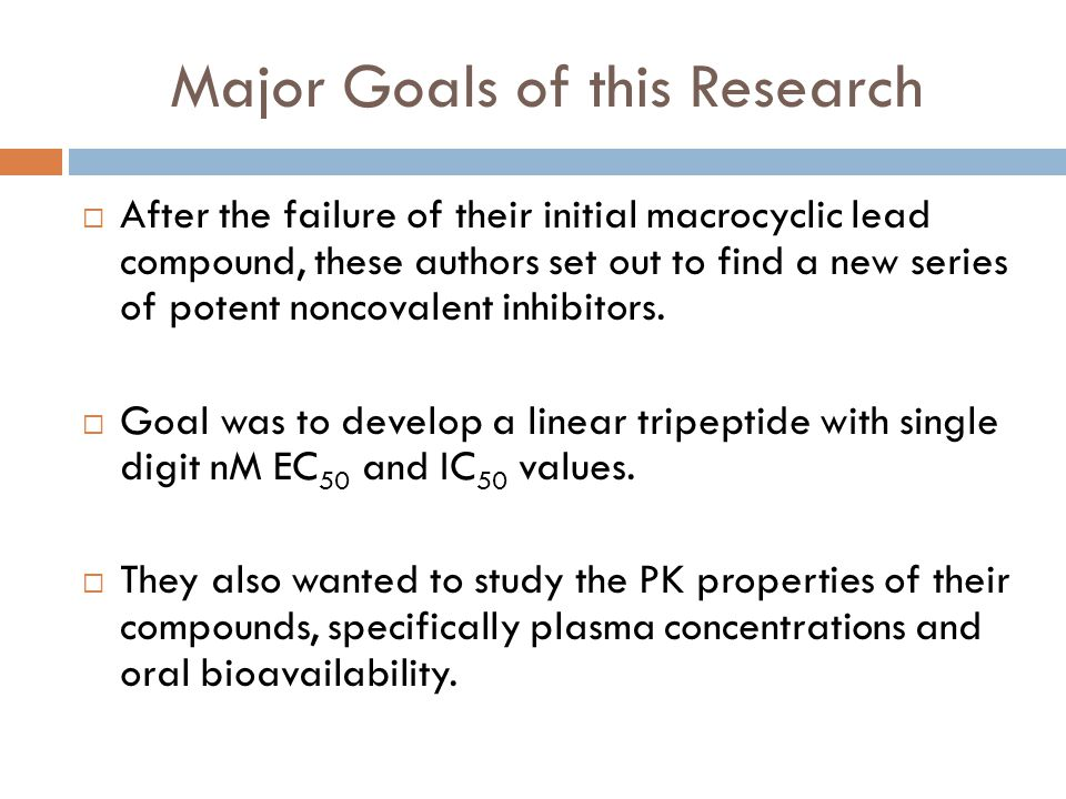 Major Goals of this Research  After the failure of their initial macrocyclic lead compound, these authors set out to find a new series of potent noncovalent inhibitors.