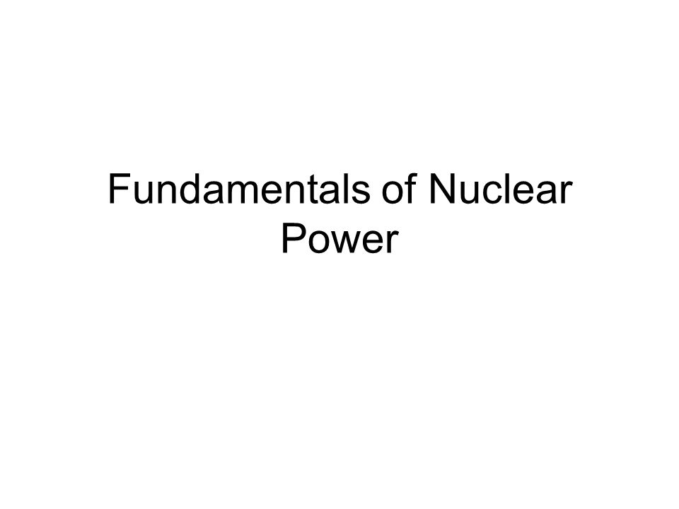 Fundamentals of Nuclear Power