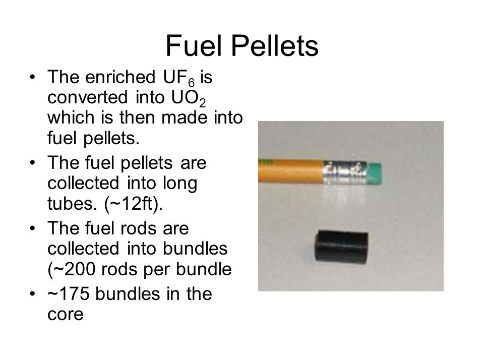 Fuel Pellets The enriched UF 6 is converted into UO 2 which is then made into fuel pellets.