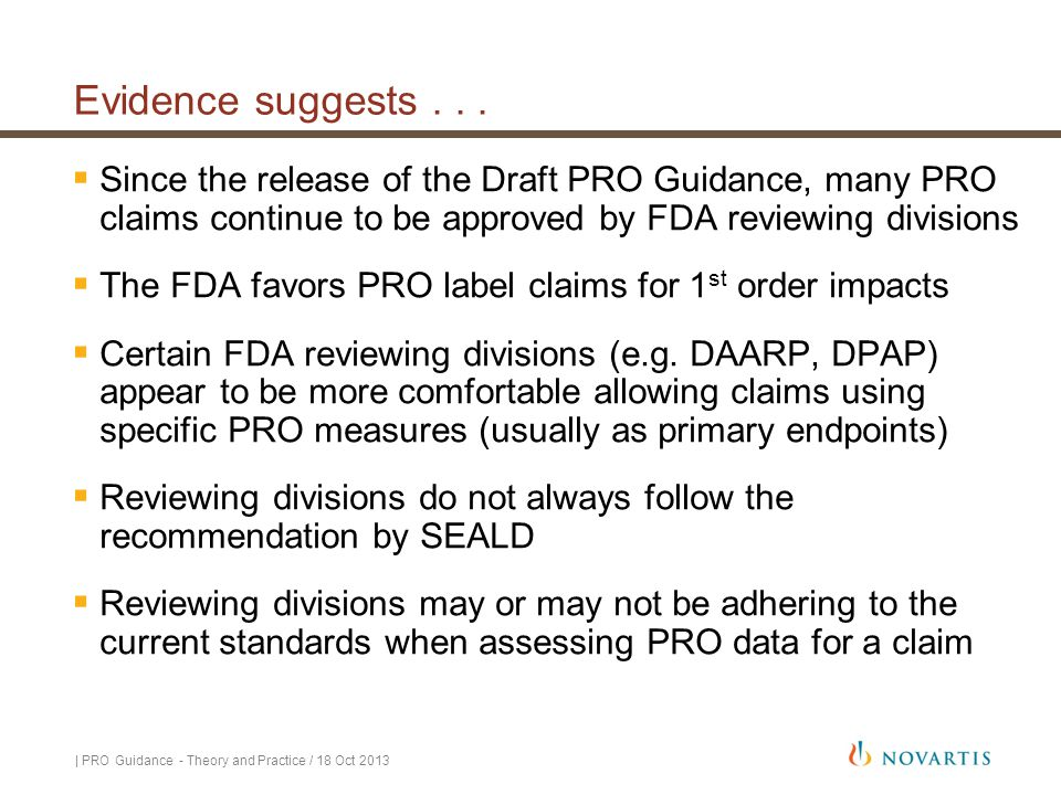 | PRO Guidance - Theory and Practice / 18 Oct 2013 Evidence suggests...  Since the release of the Draft PRO Guidance, many PRO claims continue to be