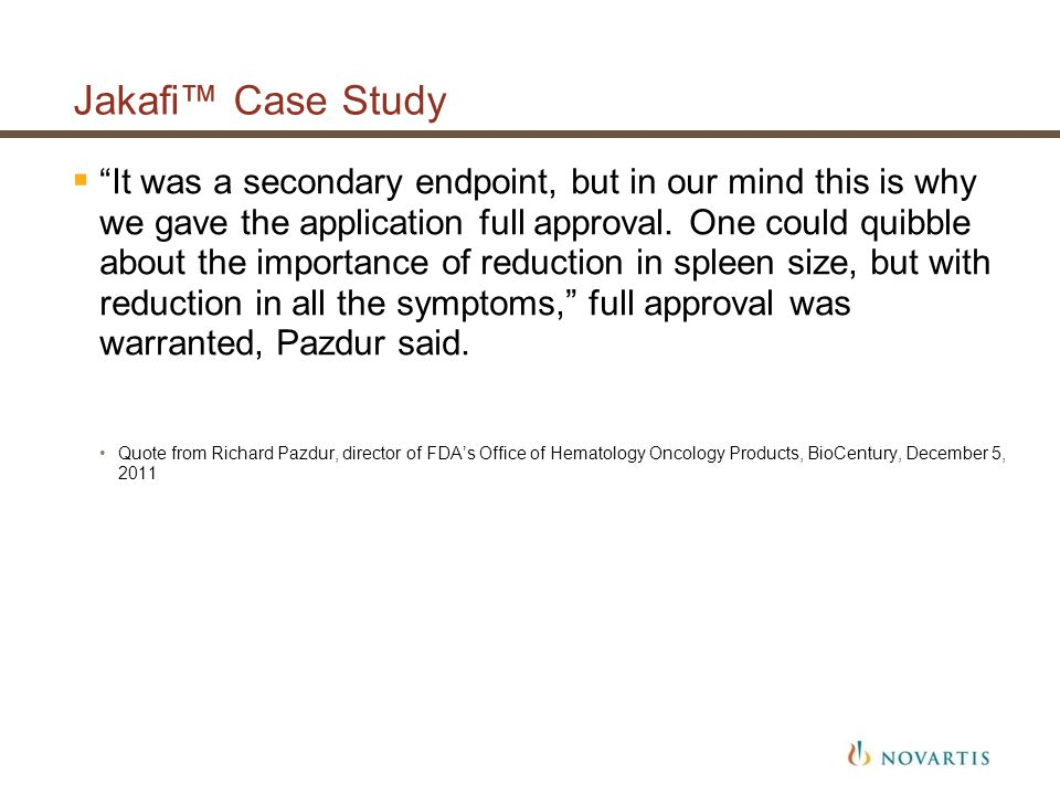 """Jakafi™ Case Study  """"It was a secondary endpoint, but in our mind this is why we gave the application full approval. One could quibble about the impo"""