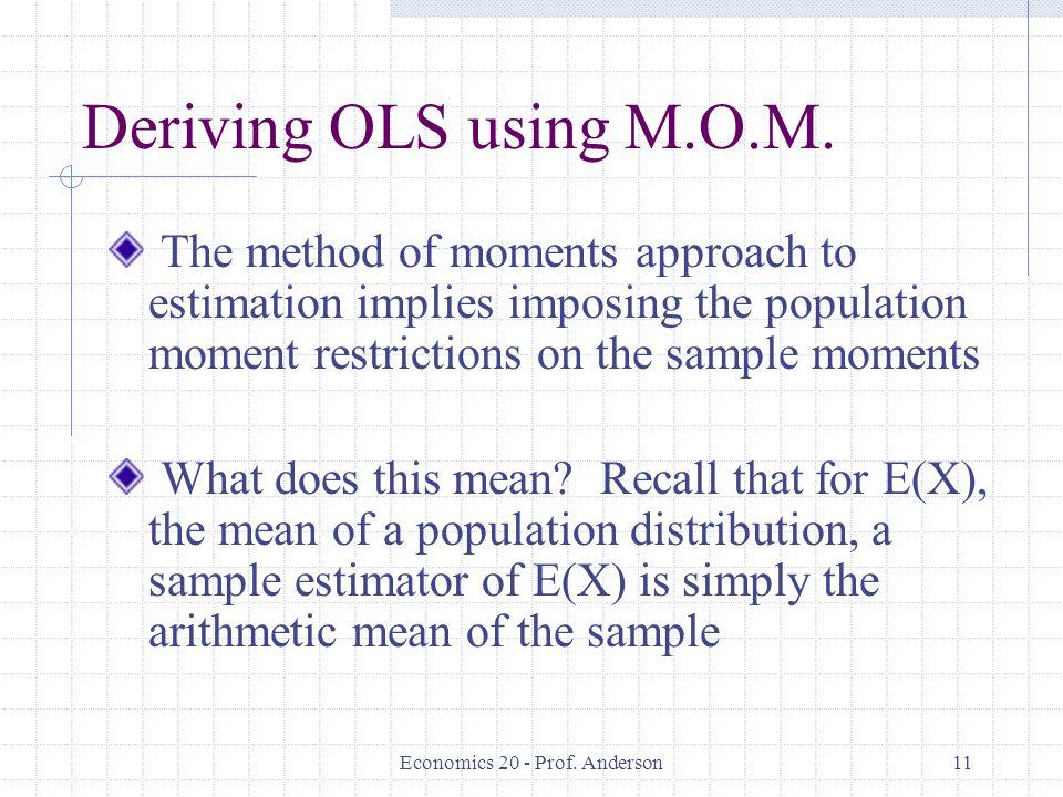 Economics 20 - Prof. Anderson11 Deriving OLS using M.O.M.