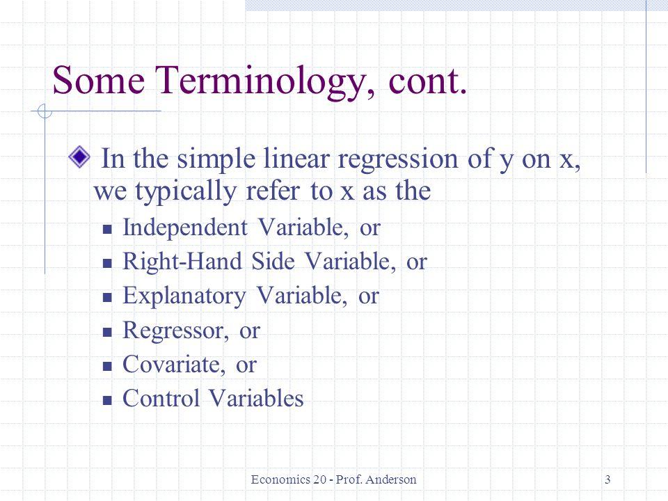 Economics 20 - Prof. Anderson3 Some Terminology, cont.