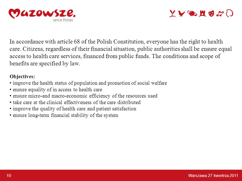 In accordance with article 68 of the Polish Constitution, everyone has the right to health care.