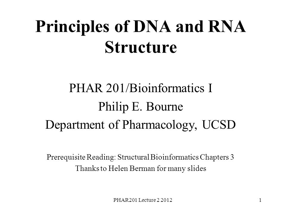 PHAR201 Lecture 2 20121 Principles of DNA and RNA Structure PHAR 201/Bioinformatics I Philip E.