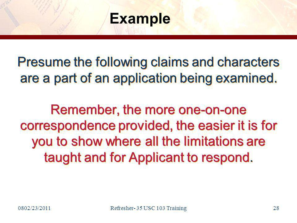 0802/23/2011Refresher- 35 USC 103 Training28 Presume the following claims and characters are a part of an application being examined.