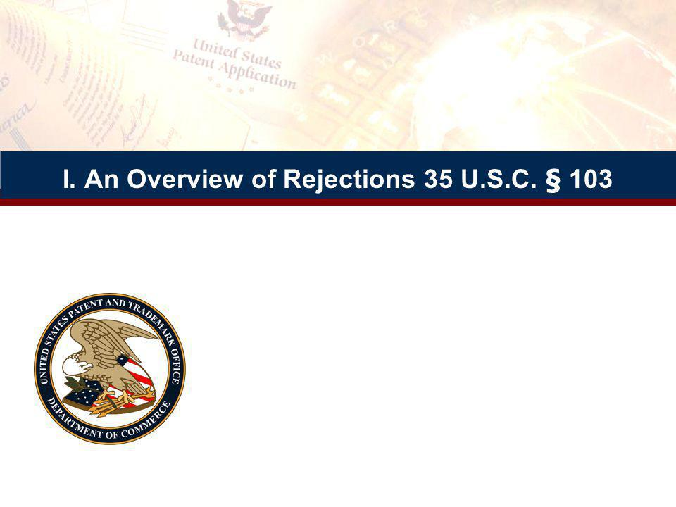I. An Overview of Rejections 35 U.S.C. § 103