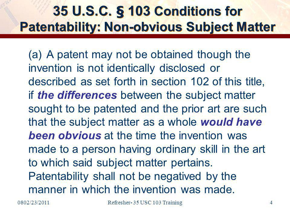 0802/23/2011Refresher- 35 USC 103 Training45 Rejection 2 Claim 1 is rejected as being unpatentable under 35 U.S.C.