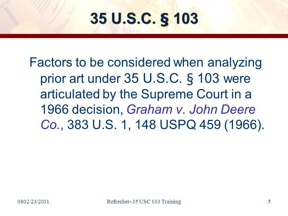 0802/23/2011Refresher- 35 USC 103 Training76 Summary You should now be more familiar with: –The Overview of Rejections Under 35 U.S.C.