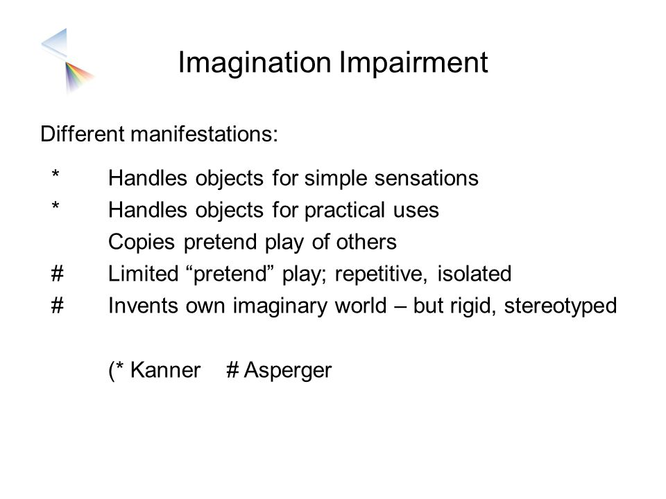 Imagination Impairment Different manifestations: **##**## Handles objects for simple sensations Handles objects for practical uses Copies pretend play